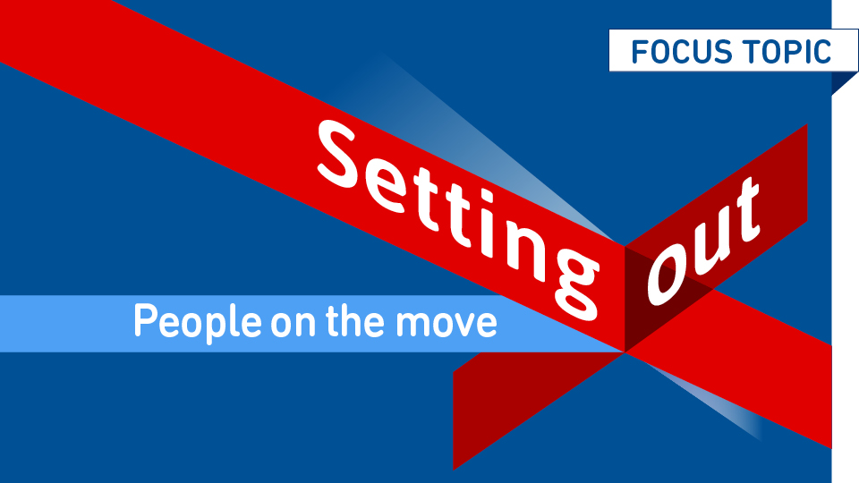 Focus topic Setting out – People on the move