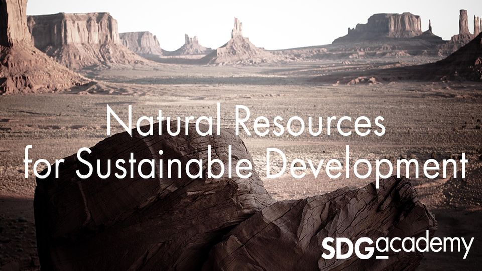 "SDG Academy: Enroll now for ""Natural Resources for Sustainable Development"""